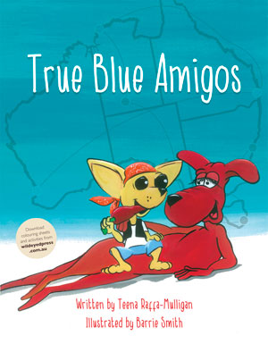 True Blue Amigos Written by Teena Raffa-Mulligan, Artwork by Barrie Smith